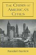 The Crisis of America's Cities: Solutions for the Future, Lessons from the Past: Solutions for the Future, Lessons from the Past