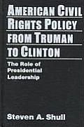 American Civil Rights Policy from Truman to Clinton: The Role of Presidential Leadership