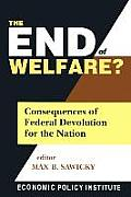 The End of Welfare?: Consequences of Federal Devolution for the Nation: Consequences of Federal Devolution for the Nation