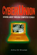 Cyberunion: Empowering Labor Through Computer Technology: Empowering Labor Through Computer Technology