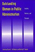 Outstanding Women in Public Administration: Leaders, Mentors, and Pioneers: Leaders, Mentors, and Pioneers