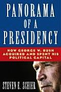 Panorama of a Presidency: How George W. Bush Acquired and Spent His Political Capital: How George W. Bush Acquired and Spent His Political Capit