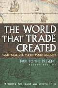 World That Trade Created Society Culture & the World Economy 1400 to the Present