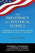 The Presidency and Political Science: Paradigms of Presidential Power from the Founding to the Present: 2014: Paradigms of Presidential Power from the