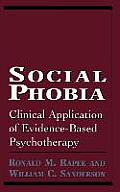 Social Phobia Clinical Application of Evidence Based Psychotherapy Clinical Application of Evidence Based Psychotherapy