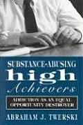 Substance-Abusing High Achievers: Addiction as an Equal Opportunity Destroyer