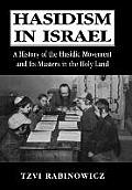 Hasidism in Israel: A History of the Hasidic Movement and Its Masters in the Holy Land
