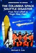 The Columbia Space Shuttle Disaster: From First Liftoff to Tragic Final Flight