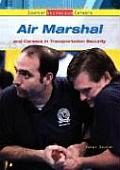 Air Marshal: And Careers in Transportation Security