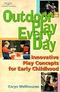 Outdoor Play, Every Day: Innovative Play Concepts for Early Childhood