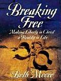 Breaking Free Workbook Making Liberty in Christ a Reality in Life