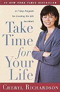 Take Time for Your Life A Personal Coachs Seven Step Program for Creating the Life You Want