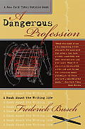 Dangerous Profession A Book about the Writing Life