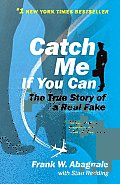 Catch Me If You Can The Amazing True Story of the Youngest & Most Daring Con Man in the History of Fun & Profit