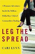 Leg The Spread A Womans Adventures Insid