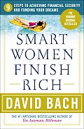 Smart Women Finish Rich 9 Steps to Achieving Financial Security & Funding Your Dreams
