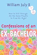 Confessions of an Ex Bachelor How to Sift Through All the Games Players to Find Mr Right