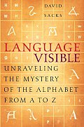 Language Visible Unraveling the Mystery of the Alphabet from A to Z