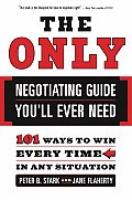 Only Negotiating Guide Youll Ever Need 101 Ways to Win Every Time in Any Situation