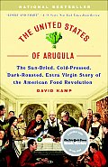 United States of Arugula The Sun Dried Cold Pressed Dark Roasted Extra Virgin Story of the American Food Revolution