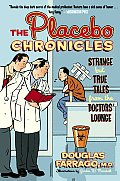 Placebo Chronicles Strange But True Tales from the Doctors Lounge