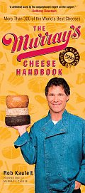 Murrays Cheese Handbook A Guide to More Than 300 of the Worlds Best Cheeses