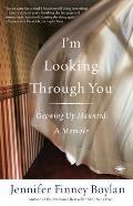 Im Looking Through You Growing Up Haunted A Memoir
