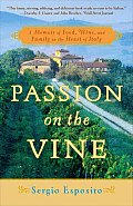 Passion on the Vine A Memoir of Food Wine & Family in the Heart of Italy