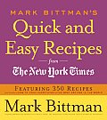 Mark Bittmans Quick & Easy Recipes from the New York Times Featuring 350 Recipes from the Author of How to Cook Everything & the Best Recipes in