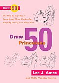Draw 50 Princesses The Step By Step Way to Draw Snow White Cinderella Sleeping Beauty & Many More