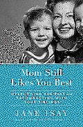 Mom Still Likes You Best Overcoming the Past & Reconnecting with Your Siblings