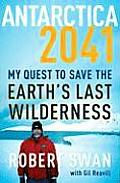 Antarctica 2041 My Quest to Save the Earths Last Wilderness