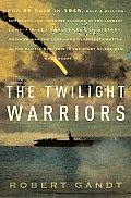 Twilight Warriors The Deadliest Naval Battle of World War II & the Men Who Fought It