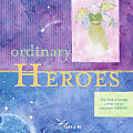 Ordinary Heroes: The World Knows Little of Its Greatest Heroes