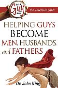 Its a Guy Thing The Essential Guide Helping Guys Become Men Husbands & Fathers