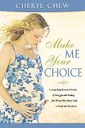 Make Me Your Choice Compelling Personal Stories of Struggle & Healing from Those Who Have Had or Dealt with Abortion