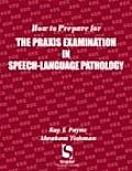 How to Prepare for the Praxis Examination in Speech-Language Pathology