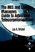 MIS and LAN Manager's Guide to Advanced Telecommunications