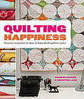 Quilting Happiness Projects Inspiration & Ideas to Make Quilting More Joyful