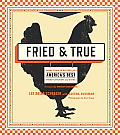 Fried & True 50 Recipes for Americas Best Fried Chicken & Sides