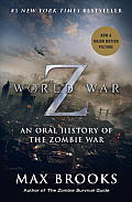World War Z Mass Market Movie Tie In Edition An Oral History of the Zombie War