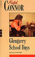Glengarry School Days A Story of Early Days in Glengarry