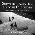 Surveying Central British Columbia: A Photojournal of Frank Swanell, 1920-28