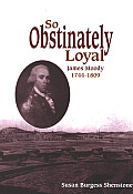 So Obstinately Loyal: James Moody, 1744-1809