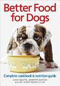 Better Food for Dogs A Complete Cookbook & Nutrition Guide