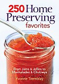 250 Home Preserving Favorites: From Jams & Jellies to Marmalades & Chutneys