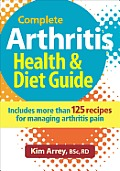 Complete Arthritis Health & Diet Guide Includes More Than 125 Recipes for Managing Arthritis Pain