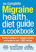 Complete Migraine Health Diet Guide & Cookbook Practical Solutions for Managing Migraine & Headache Pain Plus 150 Recipes