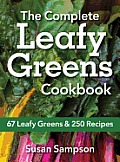 Complete Leafy Greens Cookbook 67 Leafy Greens & 250 Recipes