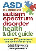 ASD the Complete Autism Spectrum Disorder Health & Diet Guide Includes 175 Gluten Free & Casein Free Recipes